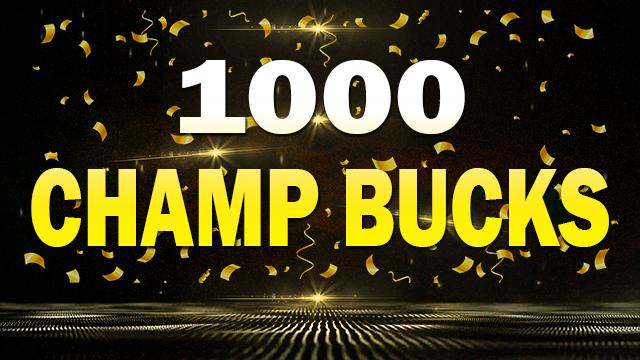 1000 Champ Bucks!