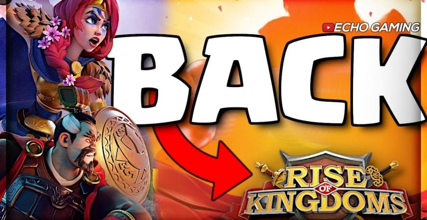 Returning to Rise of Kingdoms by ECHO Gaming