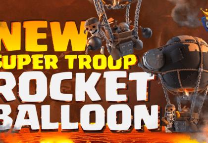 New Super Troop: Rocket Balloon – June 2021 Update