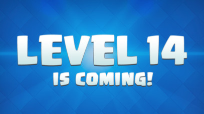 Get Ready… Level 14 is coming! by Clash Royale